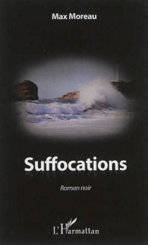 Suffocations : roman noir - Max Moreau