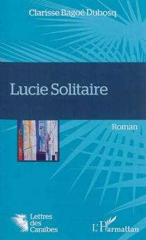 Lucie Solitaire - ClarisseBagoé Dubosq