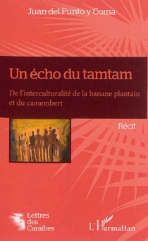 Un écho du tamtam : de l'interculturalité de la banane plantain et du camembert - Juan delPunto y Coma