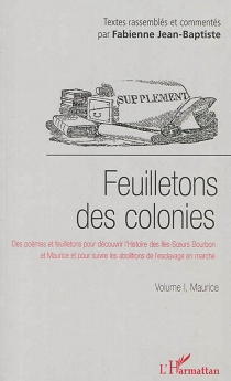 Feuilletons des colonies : des poèmes et feuilletons pour découvrir l'histoire des îles-soeurs Bourbon et Maurice et pour suivre les abolitions de l'esclavage en marche -