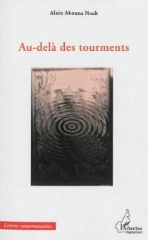 Au-delà des tourments - AlainAbouna Noah