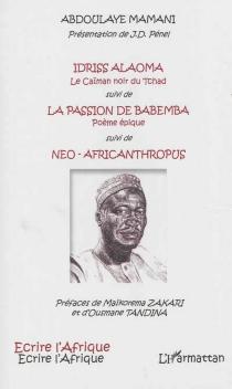 Idriss Alaoma ou Le caïman noir du Tchad| La passion de Babemba : poème épique| Néo-africanthropus - AbdoulayeMamani