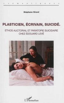 Plasticien, écrivain, suicidé : ethos auctorial et paratopie suicidaire chez Edouard Levé - StéphaneGirard