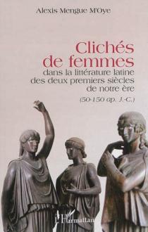 Clichés de femmes dans la littérature latine des deux premiers siècles de notre ère (50-150 apr. J.-C.) - AlexisMengue M'Oye