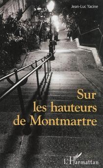 Sur les hauteurs de Montmartre - Jean-LucYacine