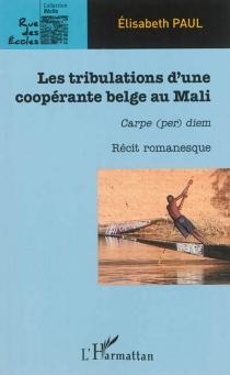 Les tribulations d'une coopérante belge au Mali : carpe (per) diem : récit romanesque - ElisabethPaul