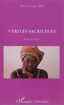 Vérités sacrilèges : roman épistolaire - Fodjo KadjoAbo