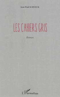 Les cahiers gris - Jean-PaulSchneck
