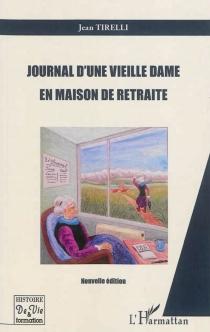 Journal d'une vieille dame en maison de retraite - JeanTirelli