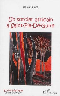 Un sorcier africain à Saint-Pie-de-Guire - RéjeanCôte