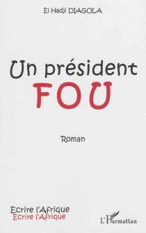 Un président fou - El HadjiDiagola