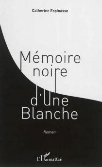 Mémoire noire d'une Blanche - CatherineEspinasse