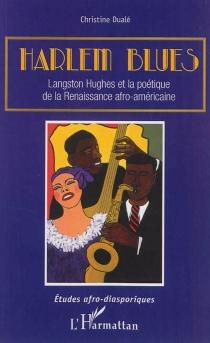 Harlem blues : Langston Hughes et la poétique de la Renaissance afro-américaine - ChristineDualé
