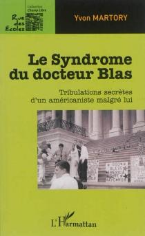 Le syndrome du docteur Blas : tribulations secrètes d'un américaniste malgré lui - YvonMartory