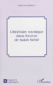 L'itinéraire mystique dans l'oeuvre de Salah Stétié - GhadaEl-Samrout