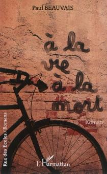 A la vie... à la mort - PaulBeauvais