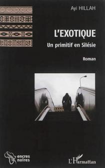 L'exotique : un primitif en Silésie - Ayi HillahAyayi Gblonvadji
