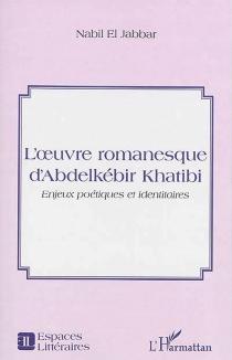 L'oeuvre romanesque d'Abdelkébir Khatibi : enjeux poétiques et identitaires - Nabil elJabbar