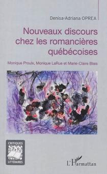 Nouveaux discours chez les romancières québécoises : Monique Proulx, Monique LaRue et Marie-Claire Blais - Denisa-AdrianaOprea