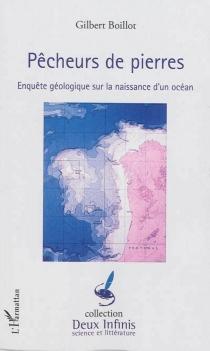 Pêcheurs de pierres : enquête géologique sur la naissance d'un océan - GilbertBoillot