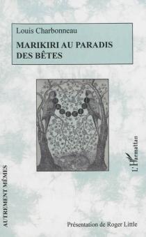 Marikiri au paradis des bêtes : ouvrage inédit accompagné de documents inédits - LouisCharbonneau