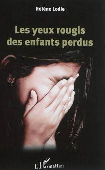Les yeux rougis des enfants perdus - HélèneLodie