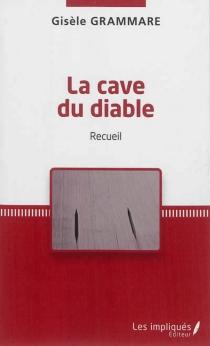 La cave du diable : recueil - GisèleGrammare
