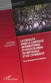 La créolité dans le contexte international et postcolonial du métissage et de l'hybridité : de la mangrove au rhizome - JulianeTauchnitz