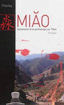 Miao, testament d'un printemps au Tibet - CharleyBournel-Bosson