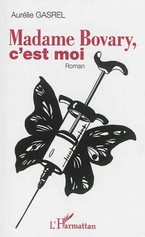 Madame Bovary, c'est moi - AurélieGasrel