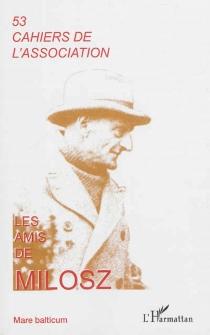 Cahiers de l'Association Les amis de Milosz, n° 53 -