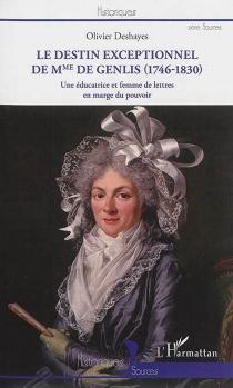 Le destin exceptionnel de Mme de Genlis (1746-1830) : une éducatrice et femme de lettres en marge du pouvoir - OlivierDeshayes