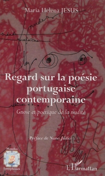 Regard sur la poésie portugaise contemporaine : gnose et poétique de la nudité - Maria HelenaJesus