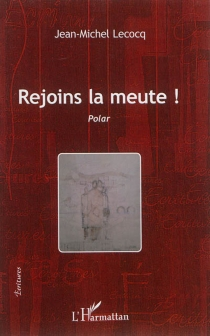 Rejoins la meute ! : polar - Jean-MichelLecocq