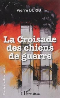 La croisade des chiens de guerre - PierreDuriot