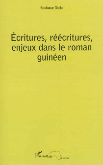 Ecritures, réécritures, enjeux dans le roman guinéen - BoubacarDiallo