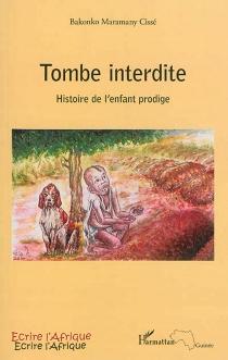 Tombe interdite : histoire de l'enfant prodige - Bakonko MaramanyCissé