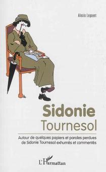 Sidonie Tournesol : autour de quelques papiers et paroles perdues de Sidonie Tournesol exhumés et commentés - AlexisLegayet