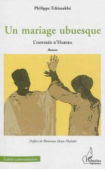 Un mariage ubuesque : l'odyssée d'Habiba - PhilippeTchissakbé