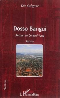 Dosso Bangui : retour en Centrafrique - KrisGrégoire