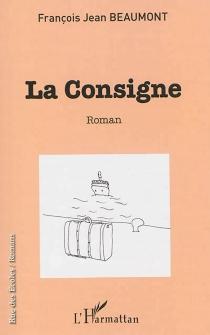 La consigne - François JeanBeaumont