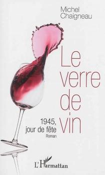 Le verre de vin : 1945, jour de fête - MichelChaigneau