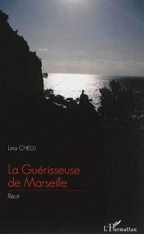 La guérisseuse de Marseille : récit - LinaChelli