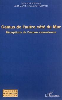 Camus de l'autre côté du mur : réceptions de l'oeuvre camusienne -