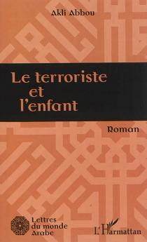 Le terroriste et l'enfant - AkliAbbou