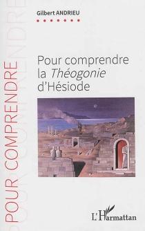 Pour comprendre la Théogonie d'Hésiode - GilbertAndrieu