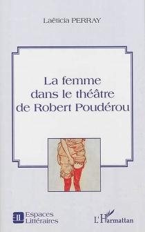 La femme dans le théâtre de Robert Poudérou - LaëticiaPerray