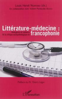 Littérature-médecine : émergence et radiance de la critique sociopathologique en francophonie -