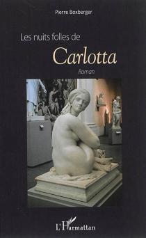 Les nuits folles de Carlotta - PierreBoxberger