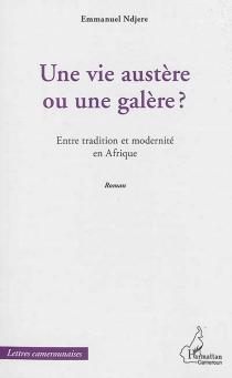 Une vie austère ou une galère ? : entre tradition et modernité en Afrique - EmmanuelNdjere